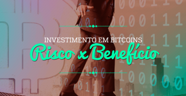 Investimento em Bitcoins: risco ou benefício?