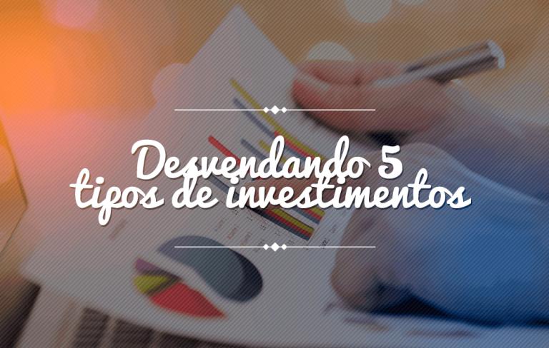 Desvendando 5 tipos de investimentos