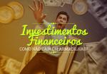 Investimentos: como não cair em armadilhas?