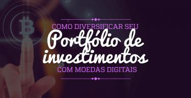 Como diversificar seu portfólio de investimentos com moedas digitais?