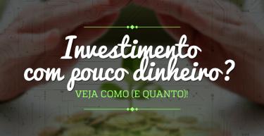 Dá para fazer investimentos com pouco dinheiro? Veja como (e quanto)!