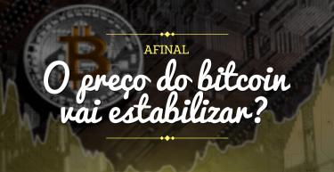 Afinal, o preço do bitcoin vai estabilizar?