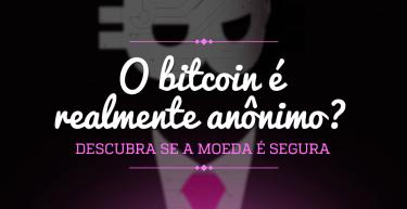 O bitcoin é realmente anônimo? Descubra se a moeda é segura