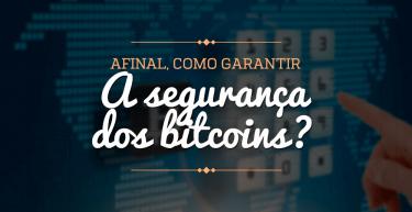 Afinal, como garantir a segurança dos bitcoins?