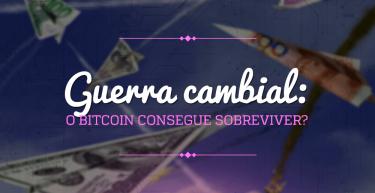 Guerra cambial: o bitcoin conseguiria sobreviver?