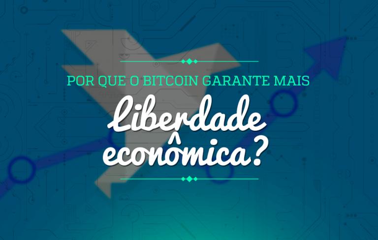 Por que o bitcoin garante mais liberdade econômica?
