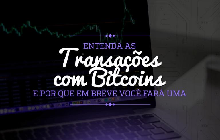 Entenda as transações com bitcoins e por que em breve você fará uma