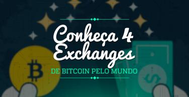 Conheça 4 exchanges de bitcoins pelo mundo