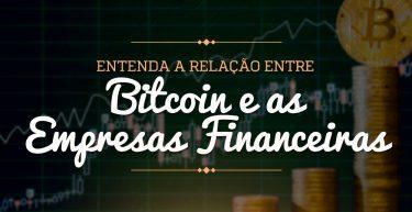 Entenda a relação entre bitcoin e as empresas financeiras