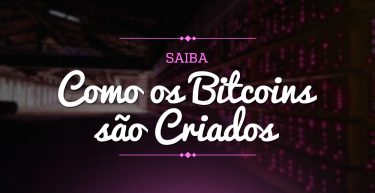 Saiba como os bitcoins são criados
