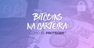 Conheça a proteção das carteiras de bitcoins