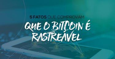 5 fatos que comprovam que o Bitcoin é rastreável