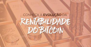 Conheça a evolução da rentabilidade do BitCoin