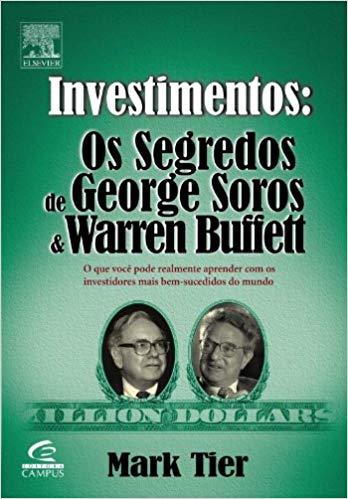 Investimentos: segredos de george soros e warren buffet é um dos principais livros para quem quer começar a investir