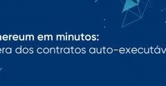 Ethereum em minutos: A era dos contratos auto-executáveis