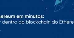 Ethereum em minutos: Por dentro do blockchain do Ethereum